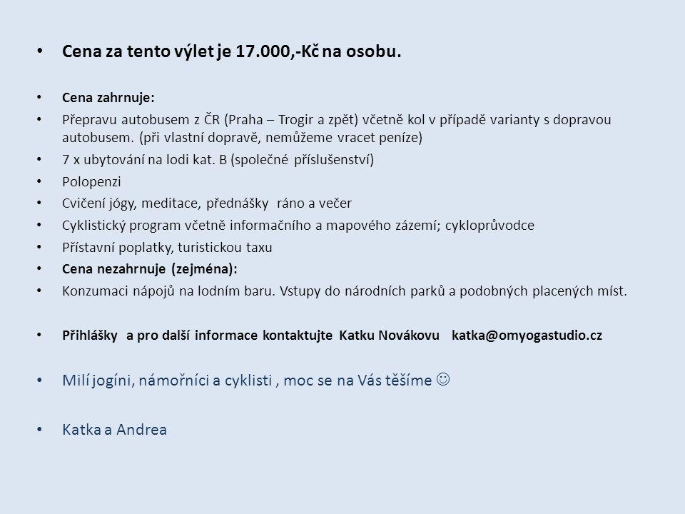 • Cena za tento výlet je 17.000,-Kč na osobu. • Cena zahrnuje: • Přepravu autobusem z ČR (Praha – Trogir a zpět) včetně kol v případě varianty s dopra