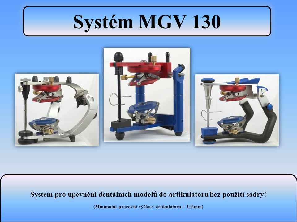 Systém MGV 130 Systém pro upevnění dentálních modelů do artikulátoru bez použití sádry! (Minimální pracovní výška v artikulátoru – 116mm)