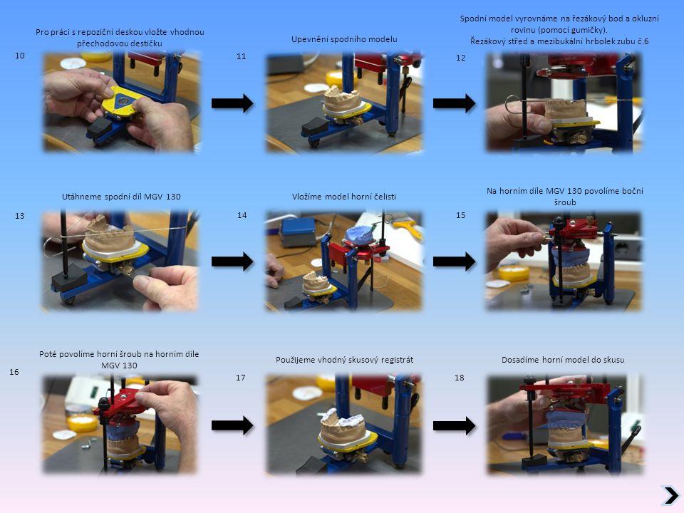 10 11 12 16 1514 13 1718 Pro práci s repoziční deskou vložte vhodnou přechodovou destičku Upevnění spodního modelu Spodní model vyrovnáme na řezákový