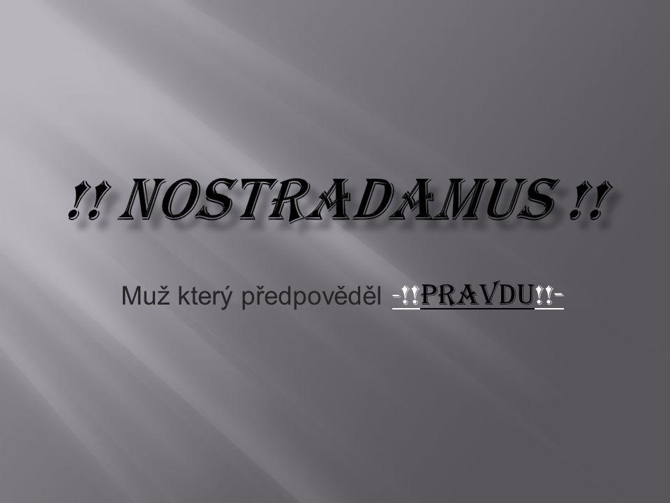  Michel de Nostradame – Nostradamus  Michel de Nostradame – Nostradamus je dodnes tajuplně fascinující postavou lidských dějin.