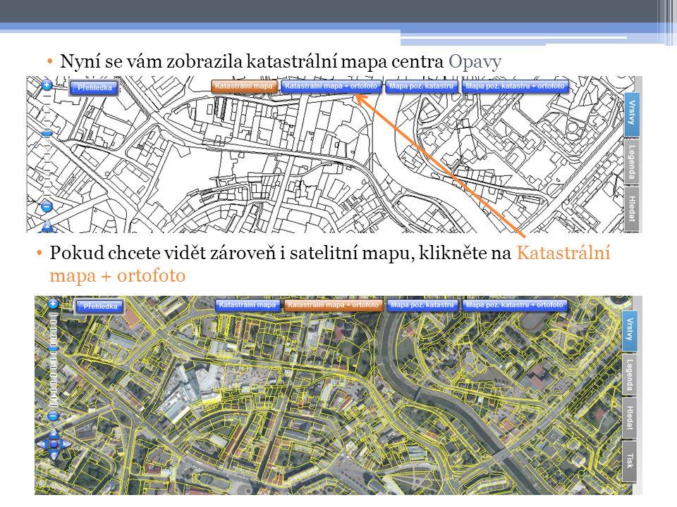 • Nyní se vám zobrazila katastrální mapa centra Opavy • Pokud chcete vidět zároveň i satelitní mapu, klikněte na Katastrální mapa + ortofoto