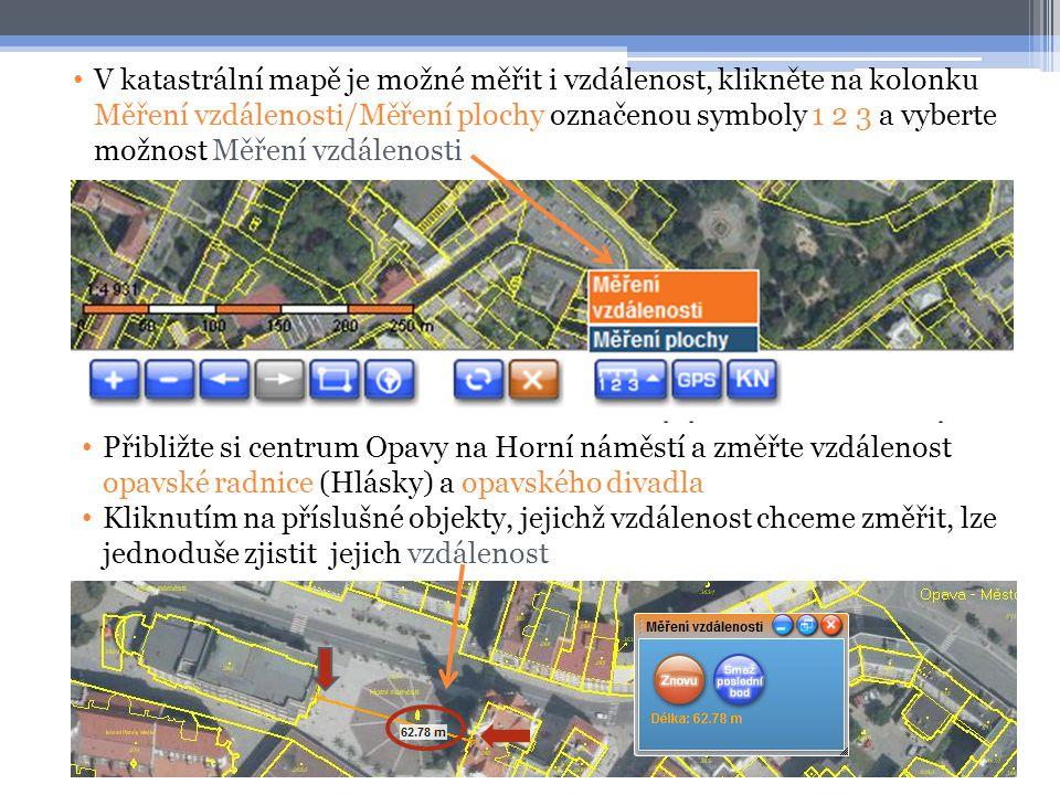 • V katastrální mapě je možné měřit i vzdálenost, klikněte na kolonku Měření vzdálenosti/Měření plochy označenou symboly 1 2 3 a vyberte možnost Měřen
