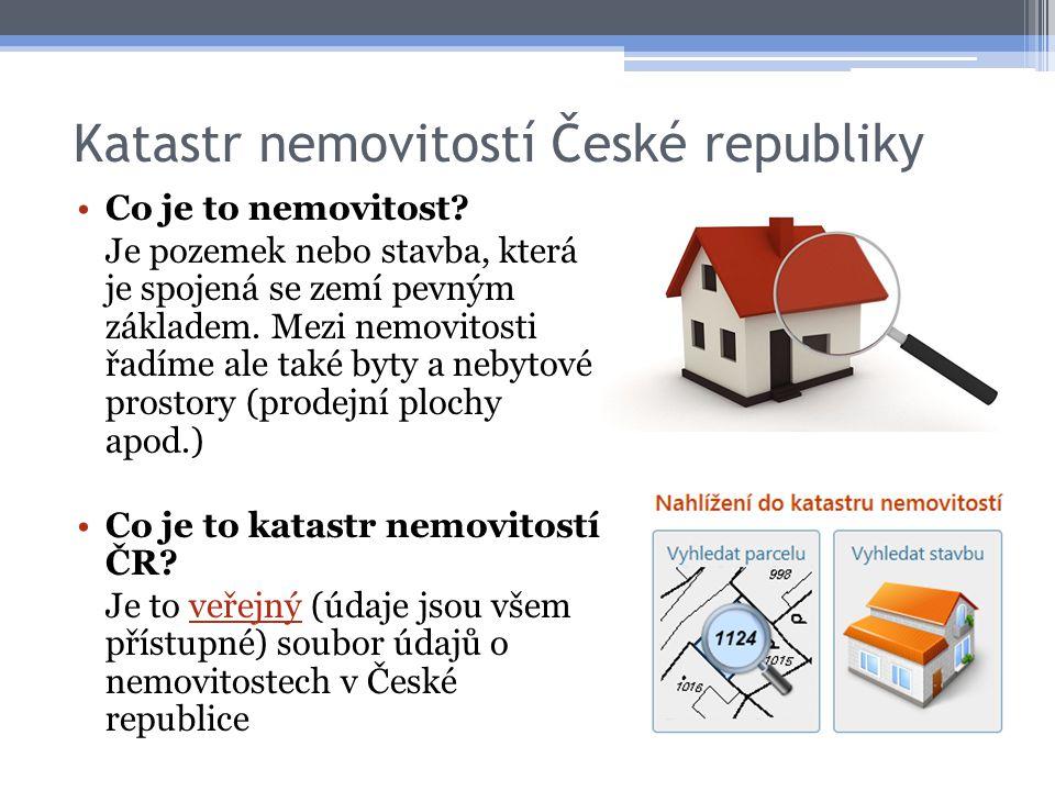 Katastr nemovitostí České republiky •Co je to nemovitost? Je pozemek nebo stavba, která je spojená se zemí pevným základem. Mezi nemovitosti řadíme al