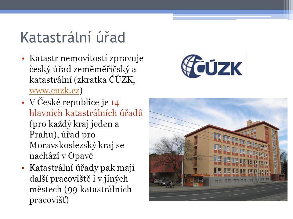 Katastrální úřad •Katastr nemovitostí zpravuje český úřad zeměměřičský a katastrální (zkratka ČÚZK, www.cuzk.cz) www.cuzk.cz •V České republice je 14