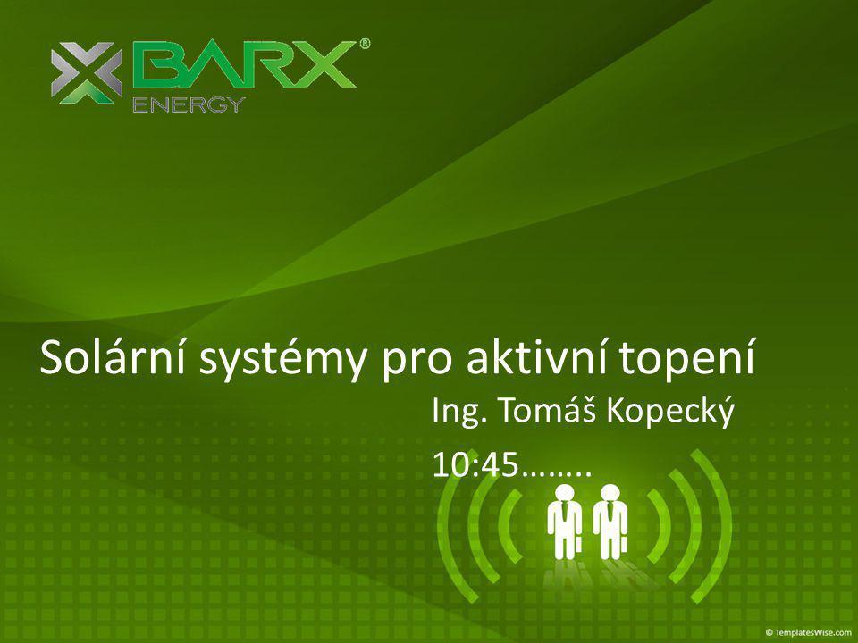 Solární systémy pro aktivní topení Ing. Tomáš Kopecký 10:45……..