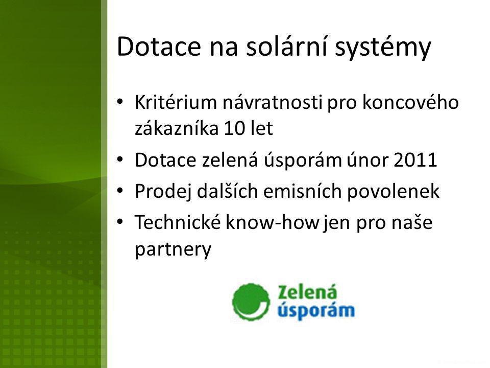 Dotace na solární systémy • Kritérium návratnosti pro koncového zákazníka 10 let • Dotace zelená úsporám únor 2011 • Prodej dalších emisních povolenek