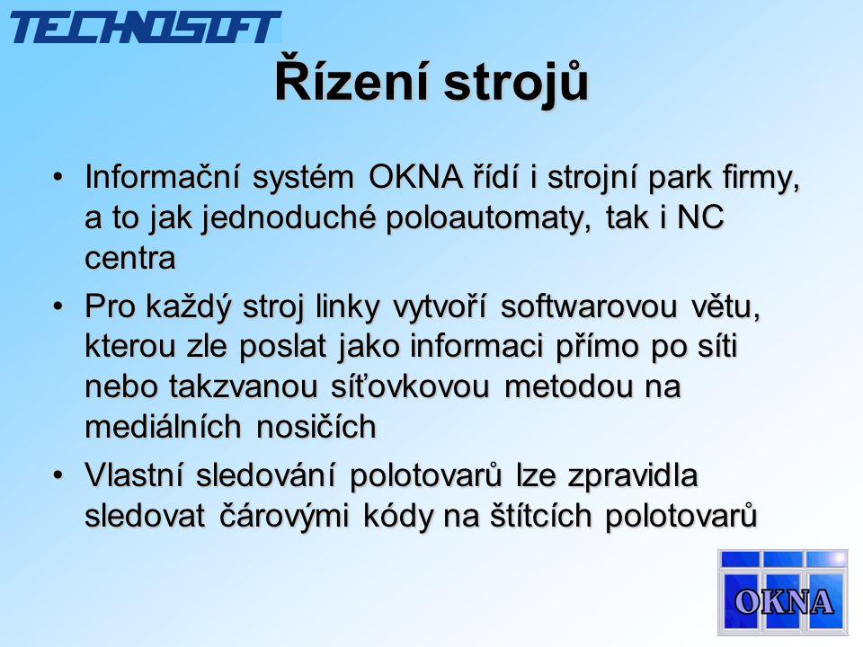 Řízení strojů •Informační systém OKNA řídí i strojní park firmy, a to jak jednoduché poloautomaty, tak i NC centra •Pro každý stroj linky vytvoří softwarovou větu, kterou zle poslat jako informaci přímo po síti nebo takzvanou síťovkovou metodou na mediálních nosičích •Vlastní sledování polotovarů lze zpravidla sledovat čárovými kódy na štítcích polotovarů