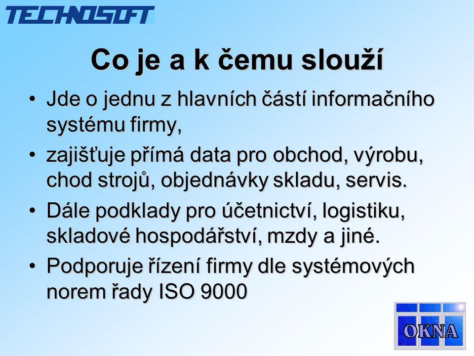 Co je a k čemu slouží •Jde o jednu z hlavních částí informačního systému firmy, •zajišťuje přímá data pro obchod, výrobu, chod strojů, objednávky skladu, servis.