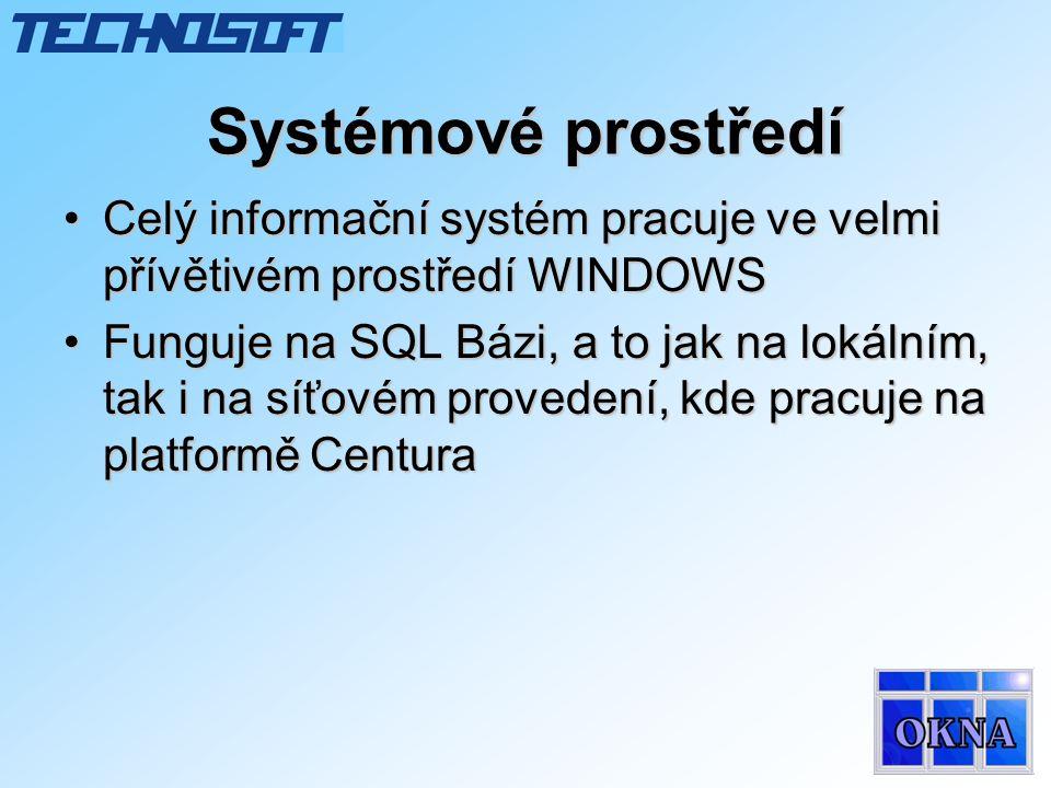 Systémové prostředí •Celý informační systém pracuje ve velmi přívětivém prostředí WINDOWS •Funguje na SQL Bázi, a to jak na lokálním, tak i na síťovém