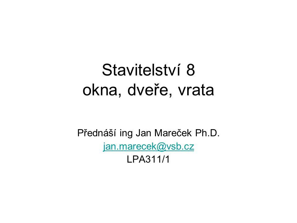 Stavitelství 8 okna, dveře, vrata Přednáší ing Jan Mareček Ph.D. jan.marecek@vsb.cz LPA311/1