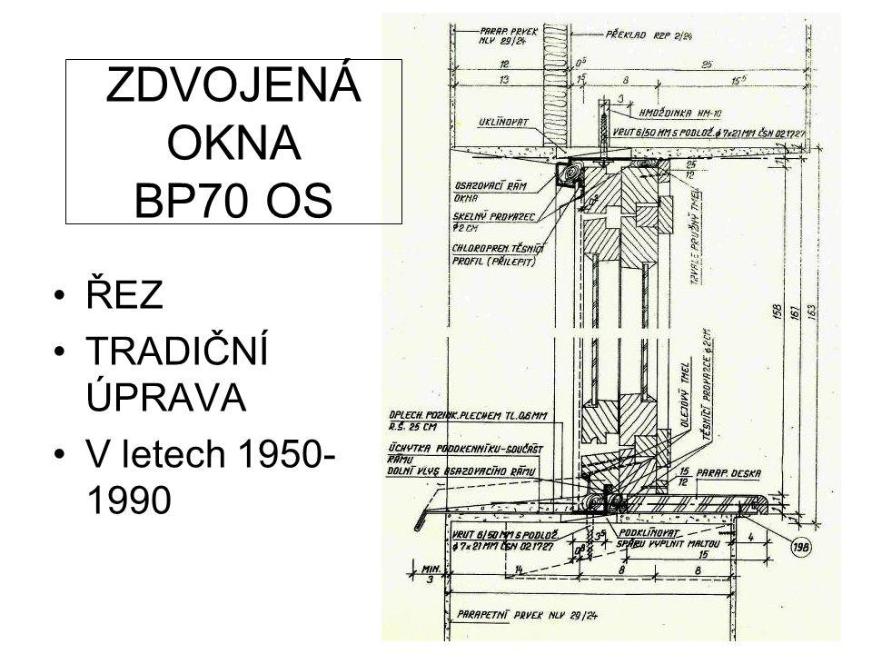 •ŘEZ •TRADIČNÍ ÚPRAVA •V letech 1950- 1990 ZDVOJENÁ OKNA BP70 OS