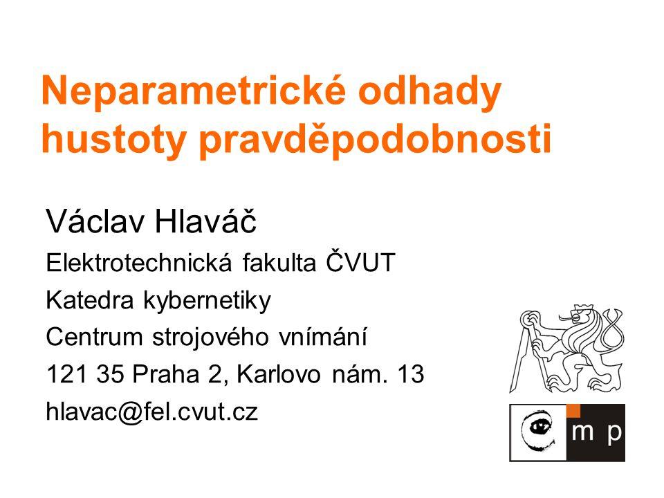 Neparametrické odhady hustoty pravděpodobnosti Václav Hlaváč Elektrotechnická fakulta ČVUT Katedra kybernetiky Centrum strojového vnímání 121 35 Praha 2, Karlovo nám.