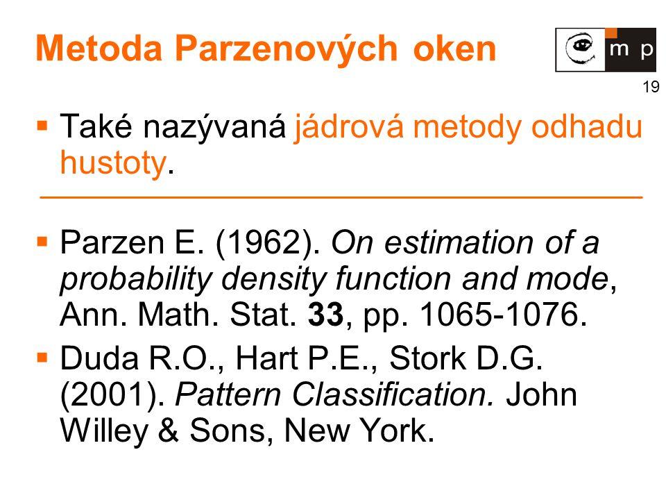 19 Metoda Parzenových oken  Také nazývaná jádrová metody odhadu hustoty.