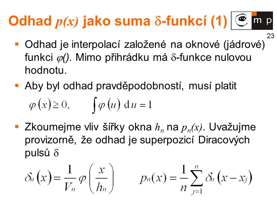 23 Odhad p(x) jako suma  -funkcí (1)  Odhad je interpolací založené na oknové (jádrové) funkci  ().