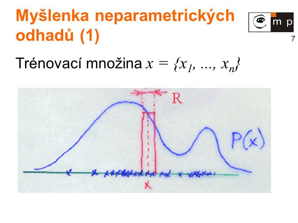 7 Myšlenka neparametrických odhadů (1) Trénovací množina x = {x 1,..., x n }