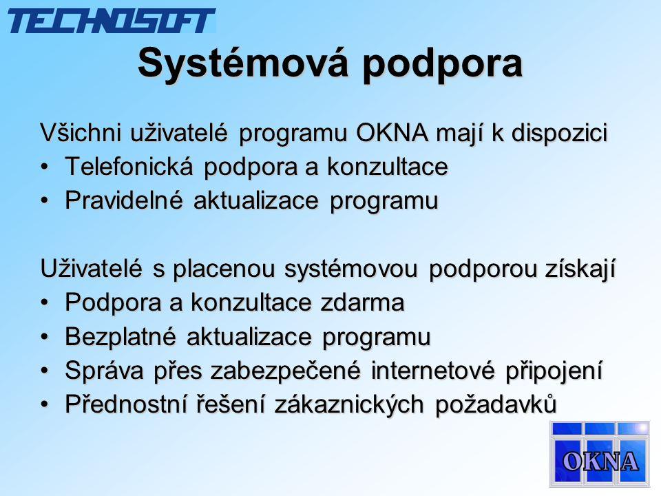 Systémová podpora Všichni uživatelé programu OKNA mají k dispozici •Telefonická podpora a konzultace •Pravidelné aktualizace programu Uživatelé s plac