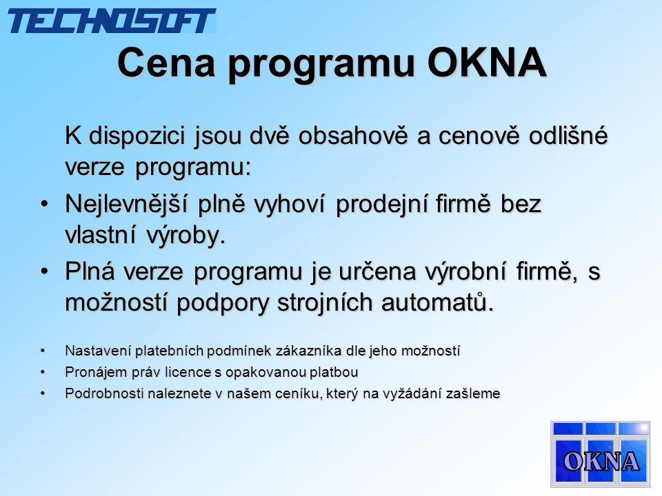 Cena programu OKNA K dispozici jsou dvě obsahově a cenově odlišné verze programu: •Nejlevnější plně vyhoví prodejní firmě bez vlastní výroby. •Plná ve