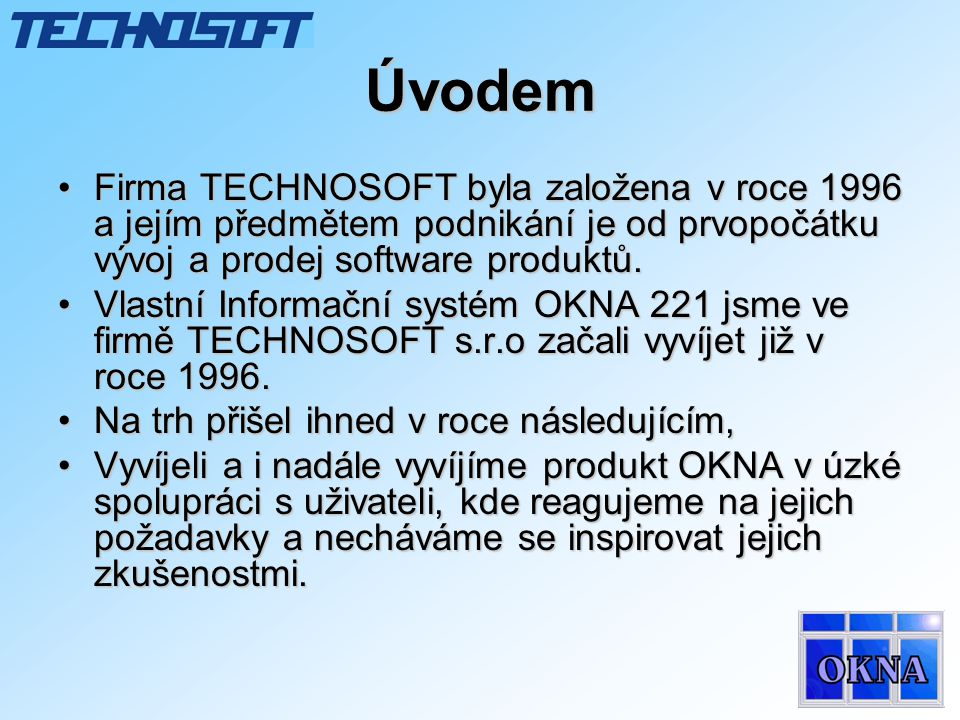 Úvodem •Firma TECHNOSOFT byla založena v roce 1996 a jejím předmětem podnikání je od prvopočátku vývoj a prodej software produktů. •Vlastní Informační