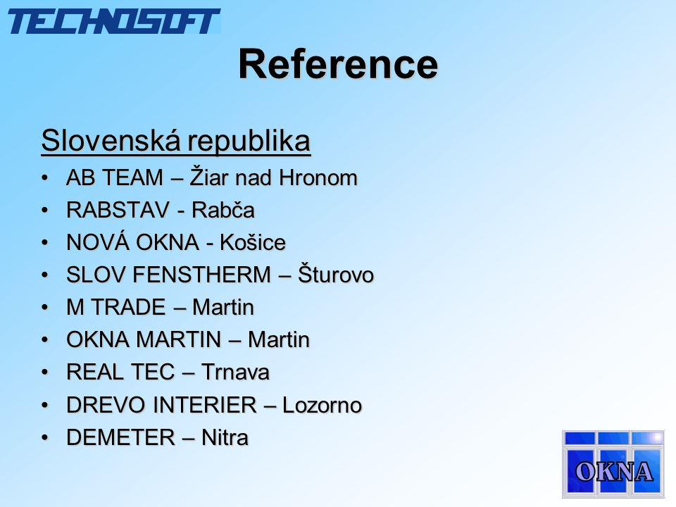 Reference Slovenská republika •AB TEAM – Žiar nad Hronom •RABSTAV - Rabča •NOVÁ OKNA - Košice •SLOV FENSTHERM – Šturovo •M TRADE – Martin •OKNA MARTIN