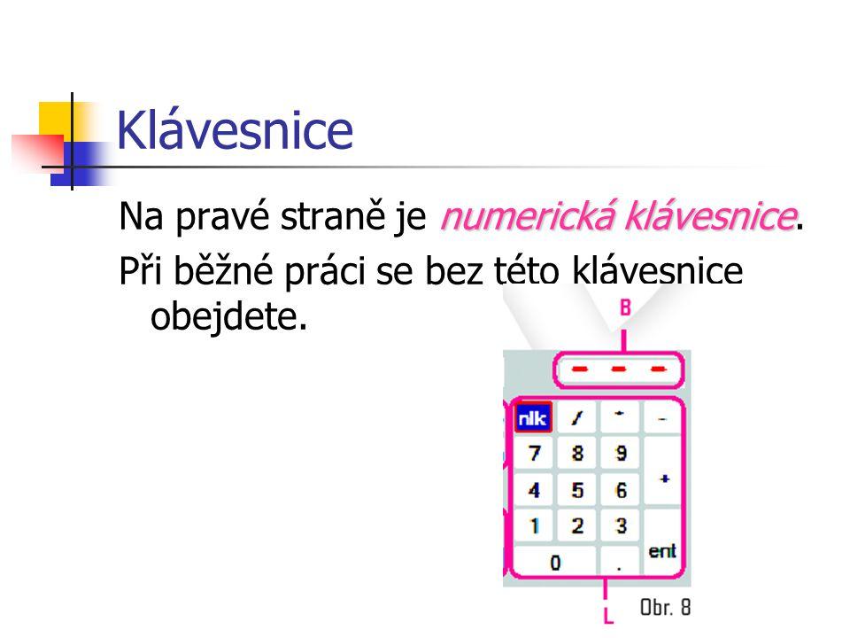 Klávesnice numerická klávesnice Na pravé straně je numerická klávesnice. Při běžné práci se bez této klávesnice obejdete.