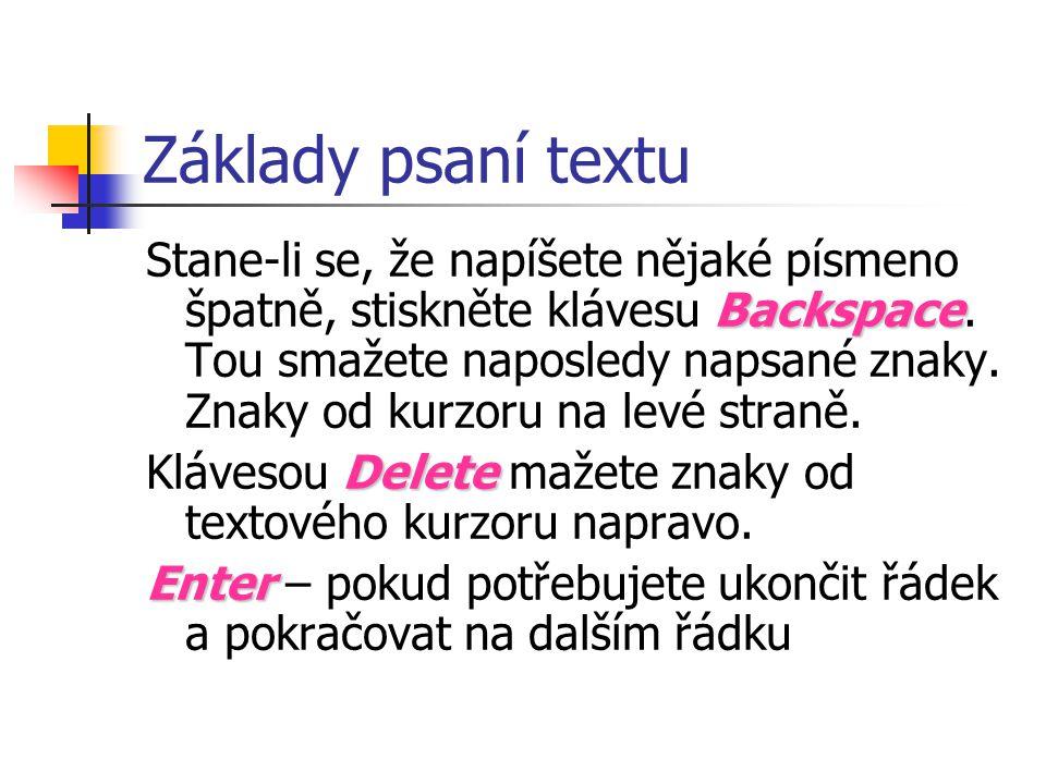 Základy psaní textu Backspace Stane-li se, že napíšete nějaké písmeno špatně, stiskněte klávesu Backspace. Tou smažete naposledy napsané znaky. Znaky
