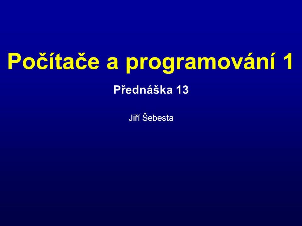 Počítače a programování 1 Přednáška 13 Jiří Šebesta
