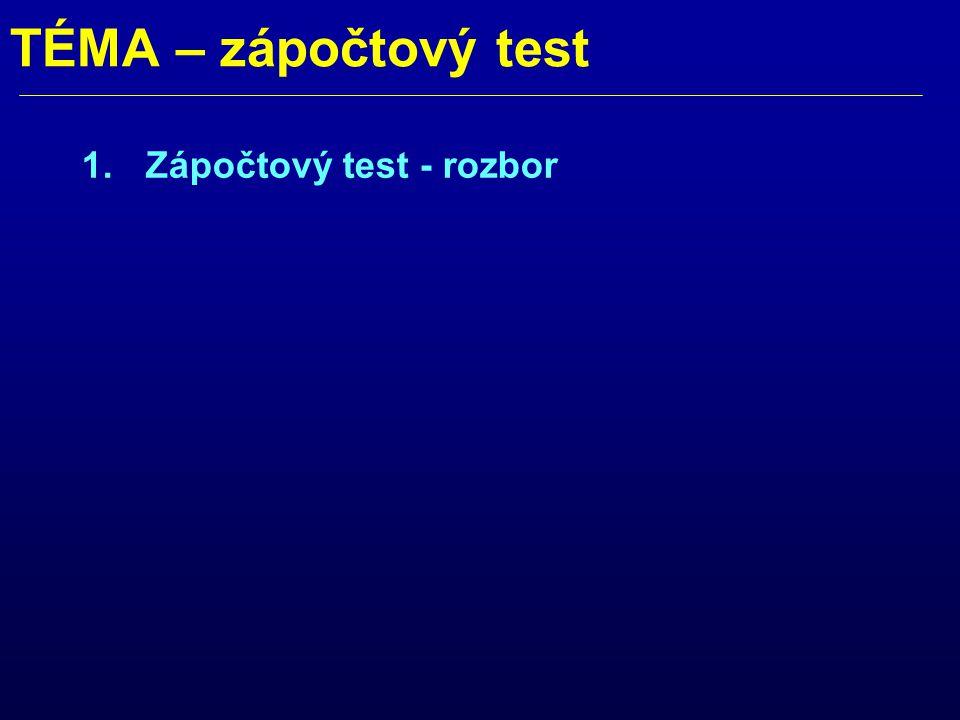 TÉMA – zápočtový test 1.Zápočtový test - rozbor