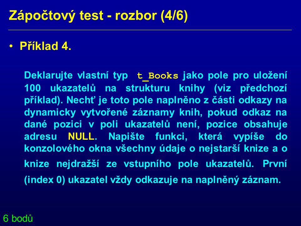 Zápočtový test - rozbor (4/6) • Příklad 4. Deklarujte vlastní typ t_Books jako pole pro uložení 100 ukazatelů na strukturu knihy (viz předchozí příkla