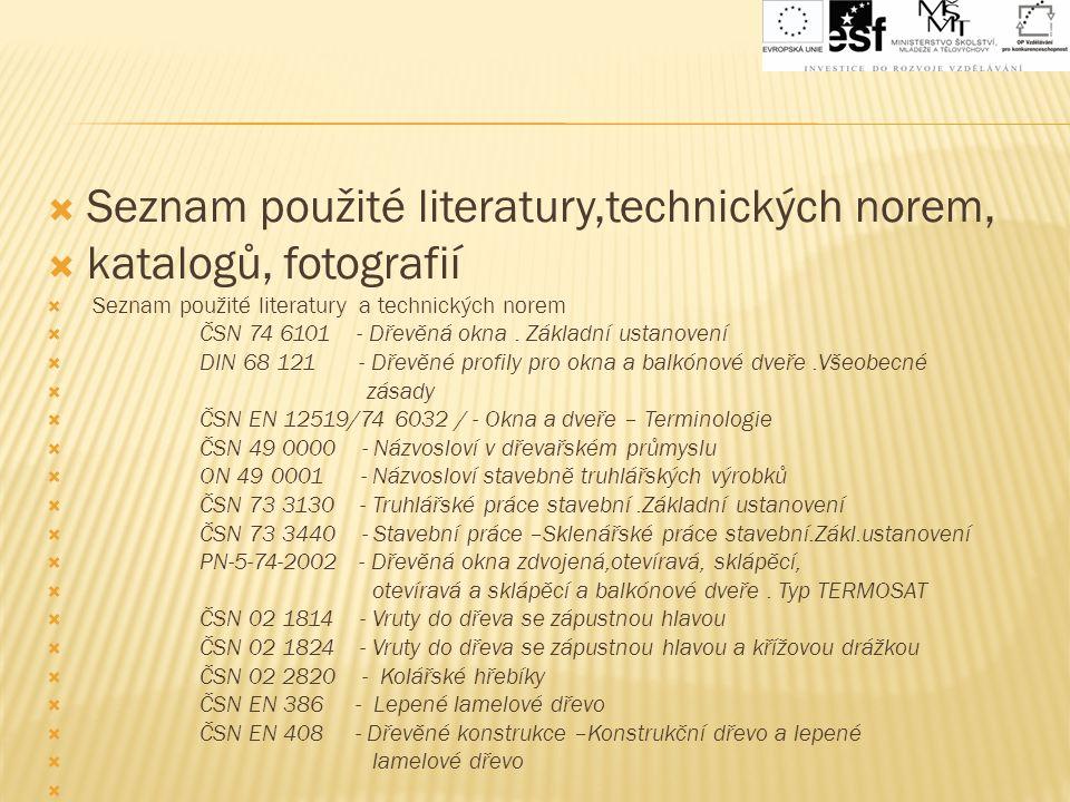  Seznam použité literatury,technických norem,  katalogů, fotografií  Seznam použité literatury a technických norem  ČSN 74 6101 - Dřevěná okna. Zá