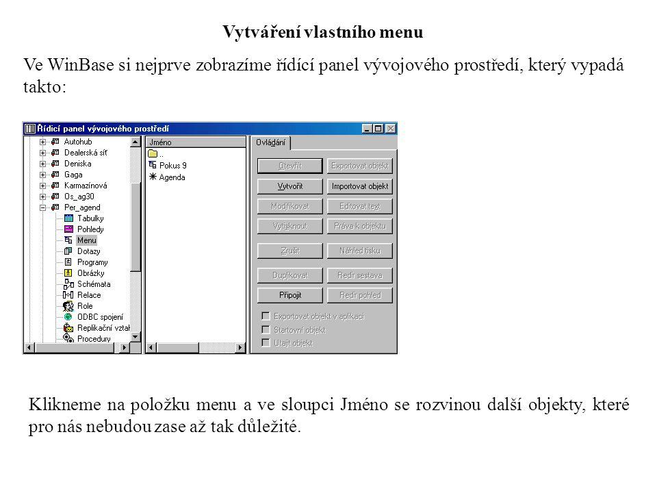 Vytváření vlastního menu Ve WinBase si nejprve zobrazíme řídící panel vývojového prostředí, který vypadá takto: Klikneme na položku menu a ve sloupci Jméno se rozvinou další objekty, které pro nás nebudou zase až tak důležité.