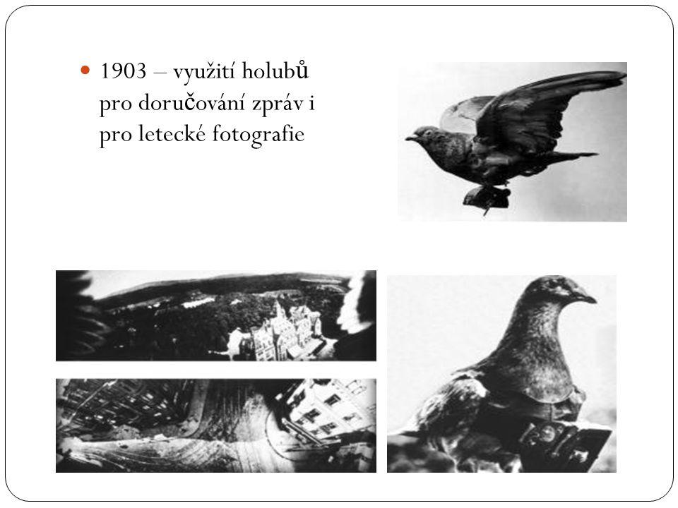  1903 – využití holub ů pro doru č ování zpráv i pro letecké fotografie