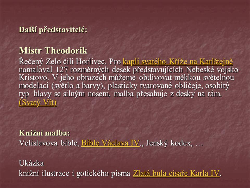 Další představitelé: Mistr Theodorik Řečený Zelo čili Horlivec. Pro kapli svatého Kříže na Karlštejně namaloval 127 rozměrných desek představujících N