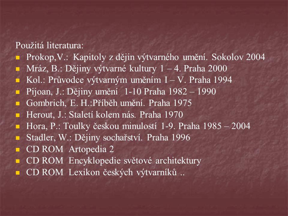 Použitá literatura:   Prokop,V.: Kapitoly z dějin výtvarného umění. Sokolov 2004   Mráz, B.: Dějiny výtvarné kultury 1 – 4. Praha 2000   Kol.: P