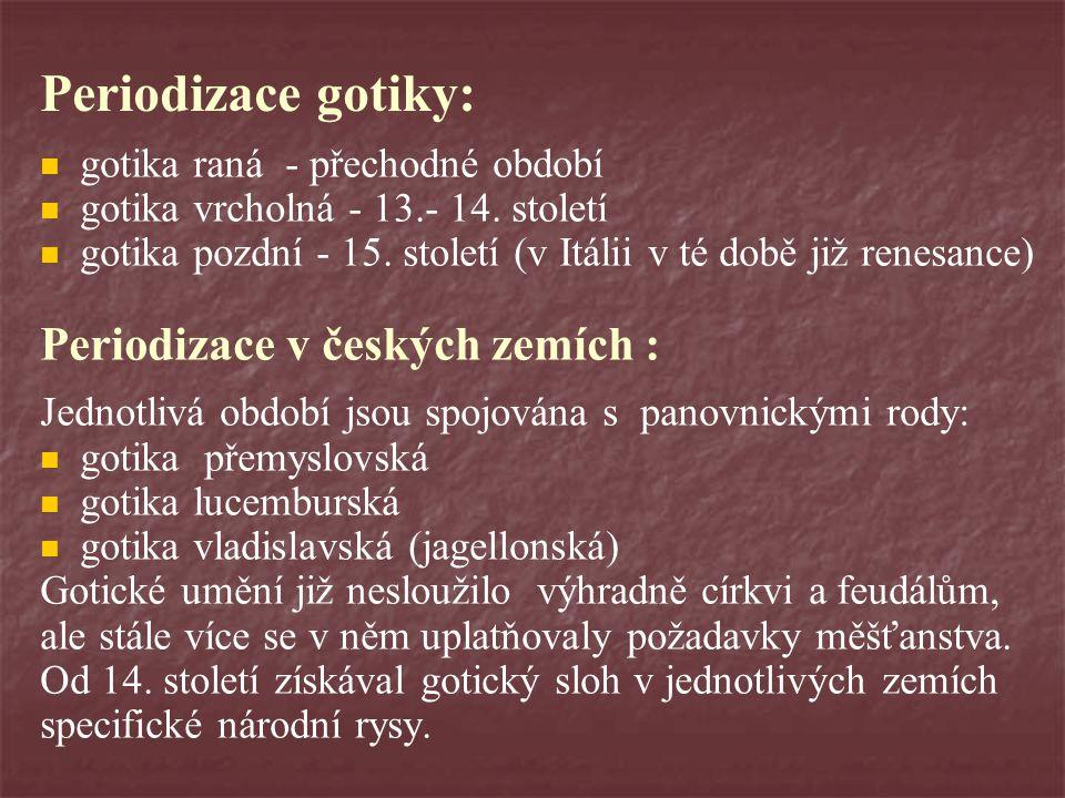 Periodizace gotiky:   gotika raná - přechodné období   gotika vrcholná - 13.- 14. století   gotika pozdní - 15. století (v Itálii v té době již
