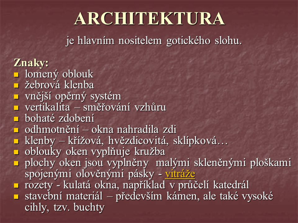 ARCHITEKTURA je hlavním nositelem gotického slohu. Znaky:  lomený oblouk  žebrová klenba  vnější opěrný systém  vertikalita – směřování vzhůru  b
