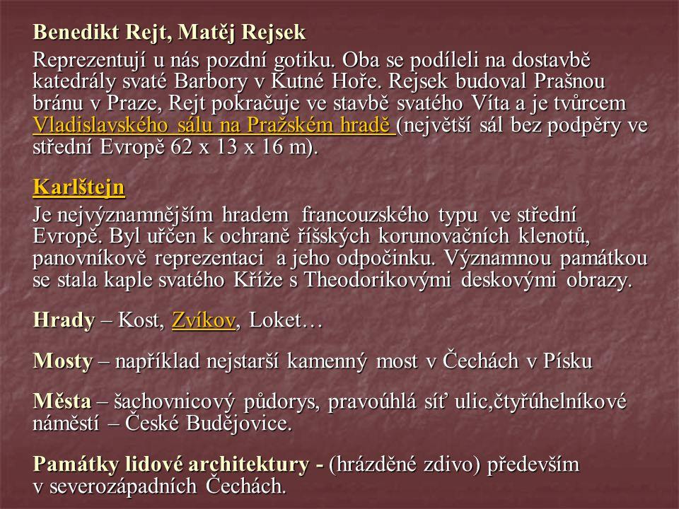 Benedikt Rejt, Matěj Rejsek Reprezentují u nás pozdní gotiku. Oba se podíleli na dostavbě katedrály svaté Barbory v Kutné Hoře. Rejsek budoval Prašnou