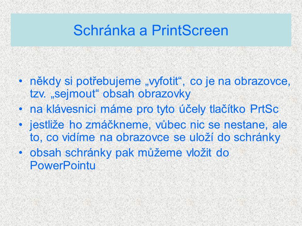 """Schránka a PrintScreen •někdy si potřebujeme """"vyfotit , co je na obrazovce, tzv."""