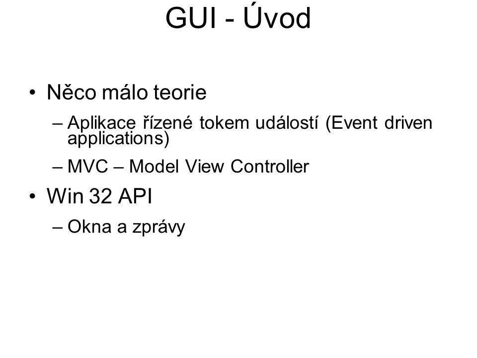 GUI - Úvod •Něco málo teorie –Aplikace řízené tokem událostí (Event driven applications) –MVC – Model View Controller •Win 32 API –Okna a zprávy