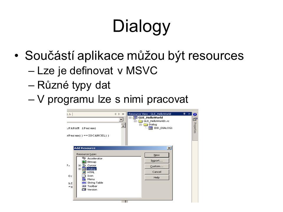 Dialogy •Součástí aplikace můžou být resources –Lze je definovat v MSVC –Různé typy dat –V programu lze s nimi pracovat