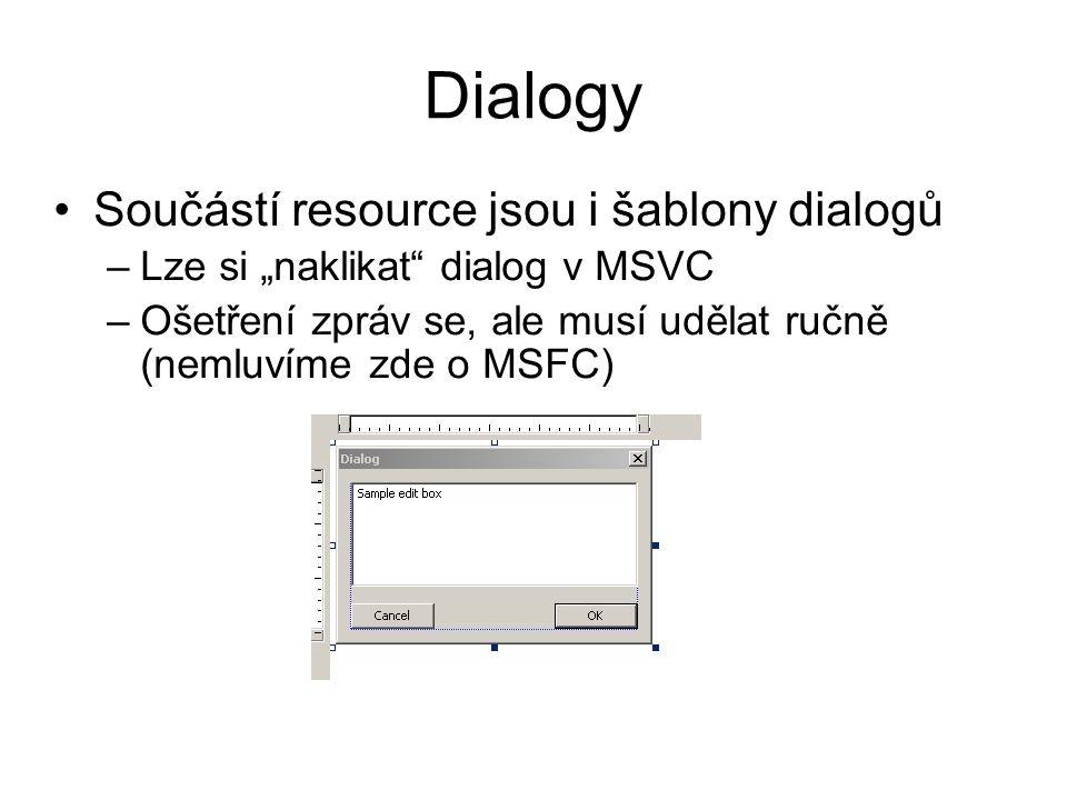"""Dialogy •Součástí resource jsou i šablony dialogů –Lze si """"naklikat dialog v MSVC –Ošetření zpráv se, ale musí udělat ručně (nemluvíme zde o MSFC)"""