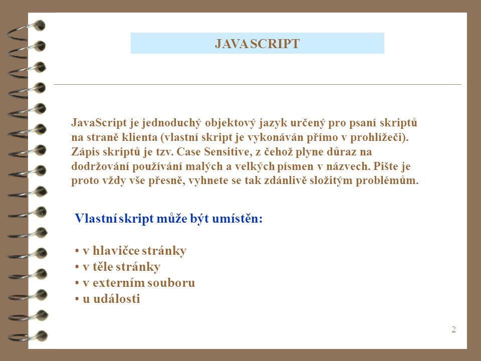 2 JavaScript je jednoduchý objektový jazyk určený pro psaní skriptů na straně klienta (vlastní skript je vykonáván přímo v prohlížeči). Zápis skriptů