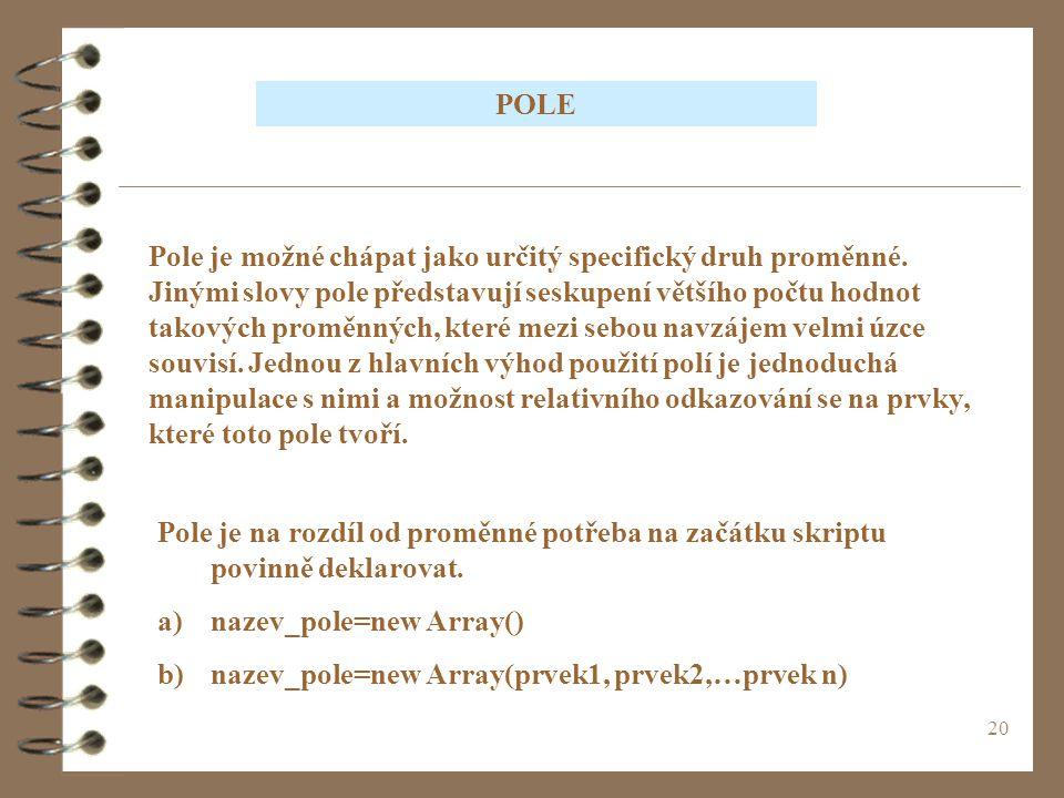 20 POLE Pole je možné chápat jako určitý specifický druh proměnné. Jinými slovy pole představují seskupení většího počtu hodnot takových proměnných, k