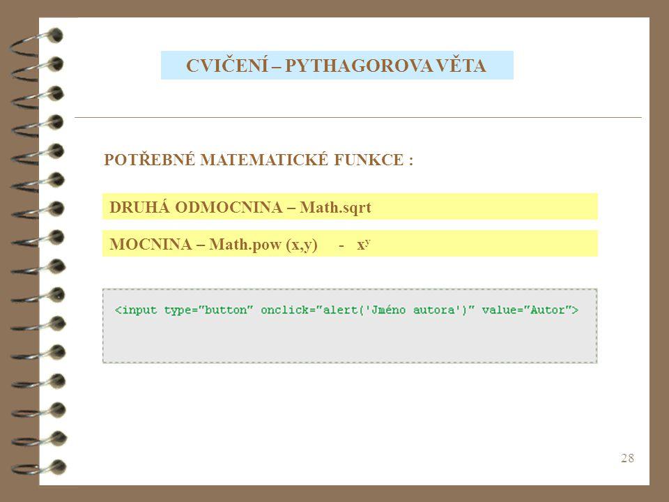 28 CVIČENÍ – PYTHAGOROVA VĚTA POTŘEBNÉ MATEMATICKÉ FUNKCE : DRUHÁ ODMOCNINA – Math.sqrt MOCNINA – Math.pow (x,y) - x y
