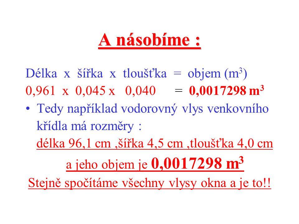 Pokračujeme : •P•Převedeme všechna čísla z centimetrů na metry ( to proto,že objem masivního dřeva se počítá vždy na m 3 !) •9•96,1 cm=0,961 m •4•4,5