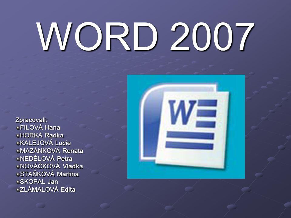 WORD 2007 Zpracovali: FILOVÁ Hana HORKÁ Radka KALEJOVÁ Lucie MAZÁNKOVÁ Renata NEDĚLOVÁ Petra NOVÁČKOVÁ Vlaďka STAŇKOVÁ Martina SKOPAL Jan ZLÁMALOVÁ Ed