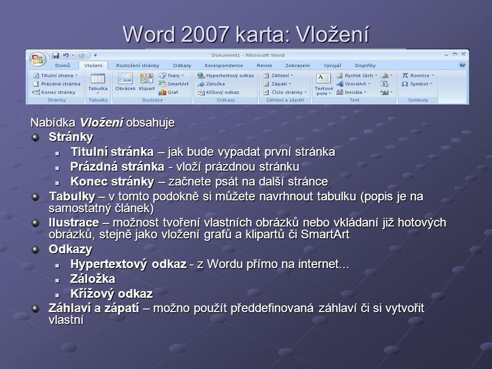 Word 2007 karta: Vložení Nabídka Vložení obsahuje Stránky  Titulní stránka – jak bude vypadat první stránka  Prázdná stránka - vloží prázdnou stránk