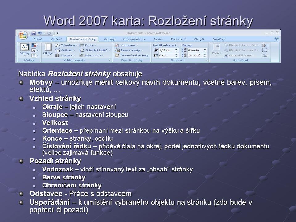 Word 2007 karta: Rozložení stránky Nabídka Rozložení stránky obsahuje Motivy – umožňuje měnit celkový návrh dokumentu, včetně barev, písem, efektů,...