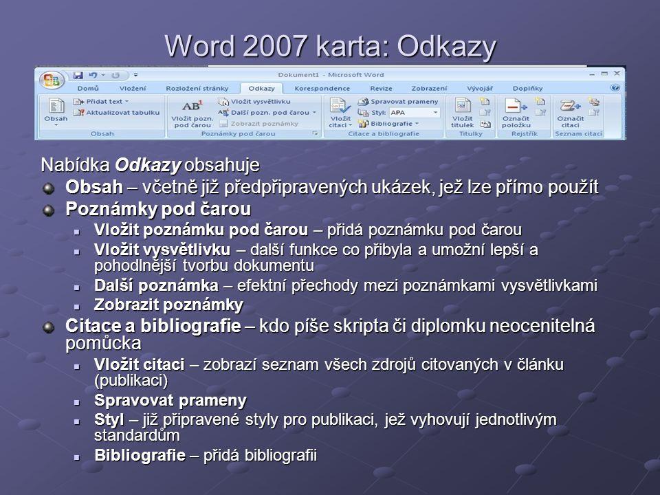 Word 2007 karta: Odkazy Nabídka Odkazy obsahuje Obsah – včetně již předpřipravených ukázek, jež lze přímo použít Poznámky pod čarou  Vložit poznámku