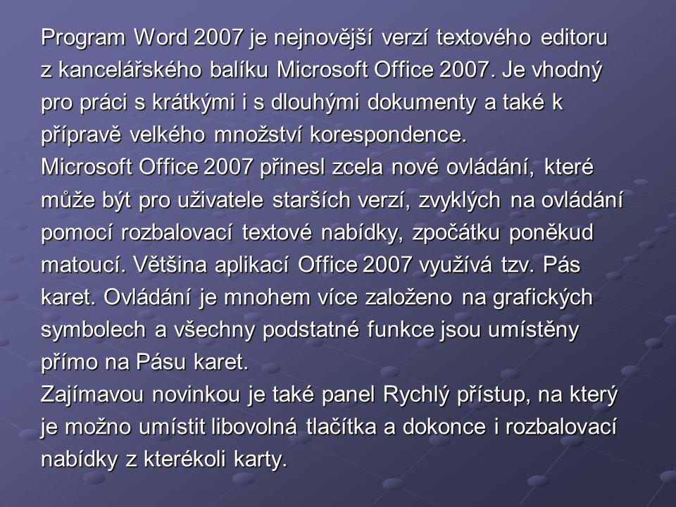 Program Word 2007 je nejnovější verzí textového editoru z kancelářského balíku Microsoft Office 2007. Je vhodný pro práci s krátkými i s dlouhými doku