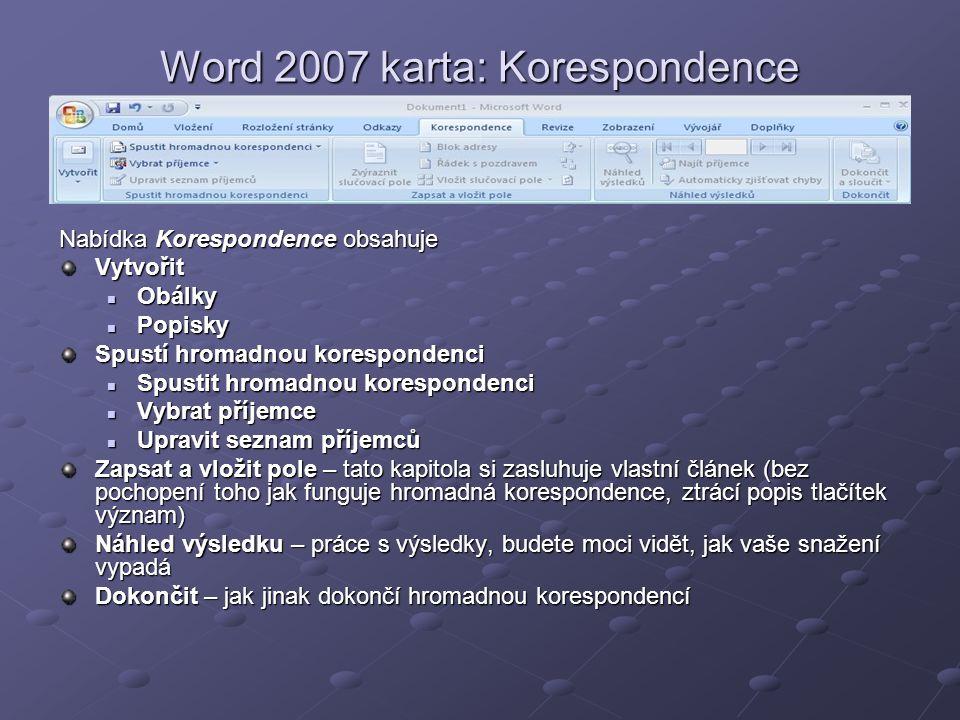Word 2007 karta: Korespondence Nabídka Korespondence obsahuje Vytvořit  Obálky  Popisky Spustí hromadnou korespondenci  Spustit hromadnou korespond